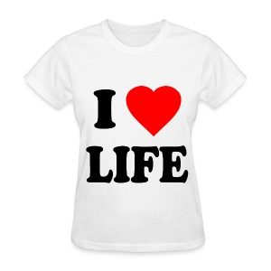 I Love Life Pro-Life Anti-Abortion T-Shirt - Women's T-Shirt
