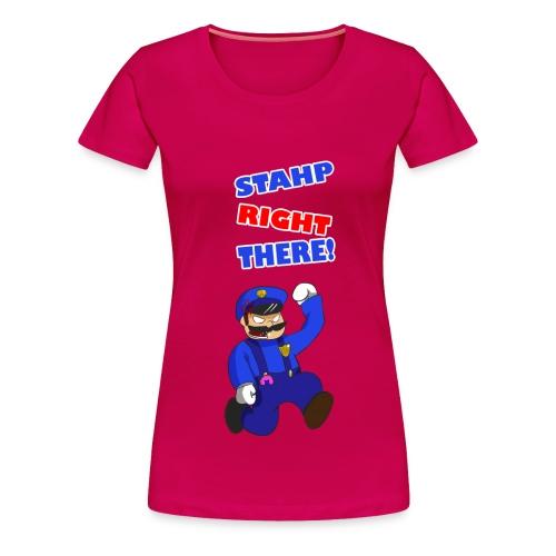STAHP RIGHT THERE - female - Women's Premium T-Shirt