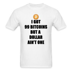 Mens T Shirts I Got 99 Bitcoins But A Dollar Aint one | Bitcoin T Shirt Store - Men's T-Shirt
