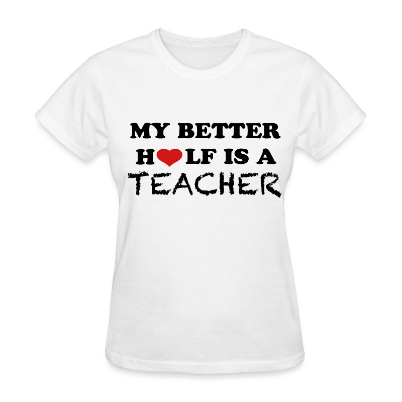 My better half is  a teacher-Womens - Women's T-Shirt