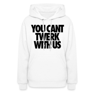 You can't Twerk  - Women's Hoodie