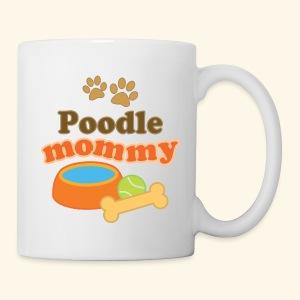 Poodle Mommy Mug - Coffee/Tea Mug