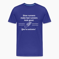 Slow runners make fast runners look good T-Shirts