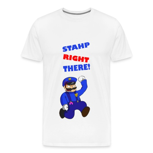 STAHP RIGHT THERE - male - Men's Premium T-Shirt