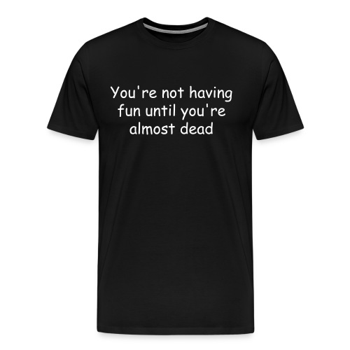 When you are having fun - Men's Premium T-Shirt