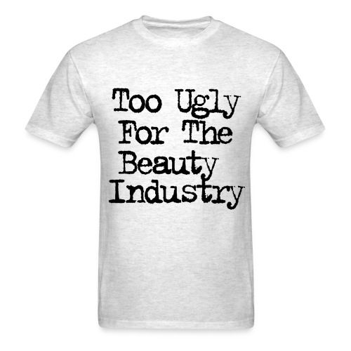 Too Ugly - Men's T-Shirt