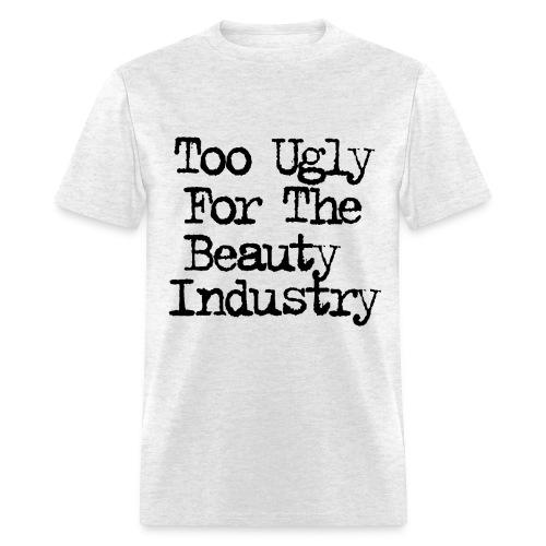 Too Ugly - Men's T-Shirt
