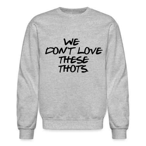 Love No Thotties - Crewneck Sweatshirt