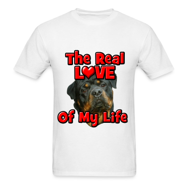 Rottweiler, The Real Love Of My Life T-Shirts