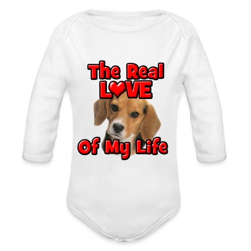 Beagle, The Real Love Of My Life - Organic Long Sleeve Baby Bodysuit