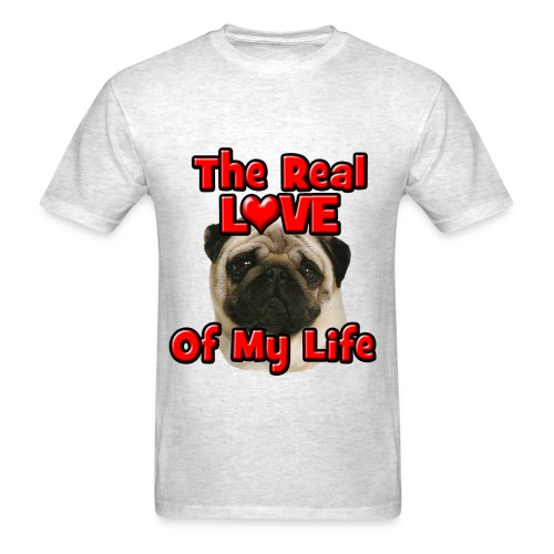 Pug, The Real Love Of My Life - Men's T-Shirt