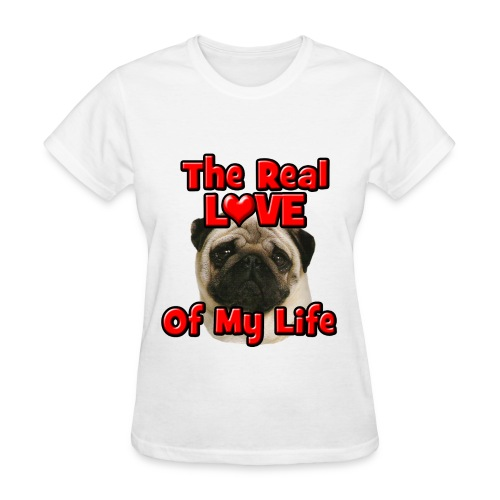 Pug, The Real Love Of My Life - Women's T-Shirt
