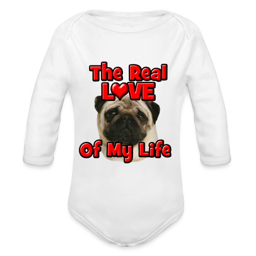 Pug, The Real Love Of My Life - Organic Long Sleeve Baby Bodysuit