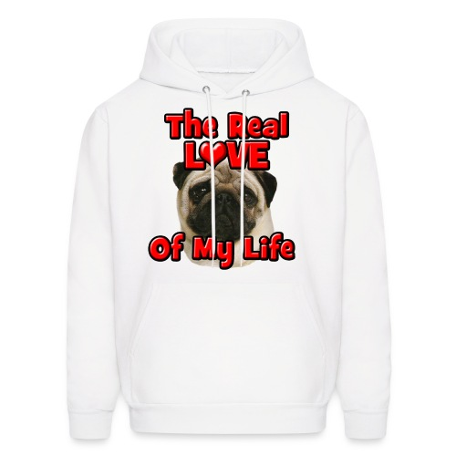 Pug, The Real Love Of My Life - Men's Hoodie
