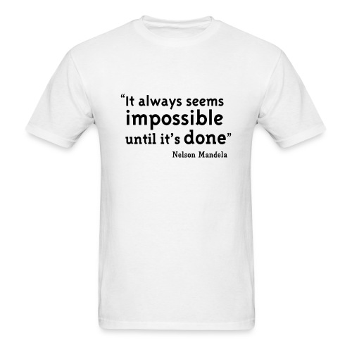 It Always Seems Impossible Until It's Done - Men's T-Shirt