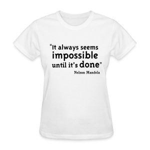 It Always Seems Impossible Until It's Done - Women's T-Shirt