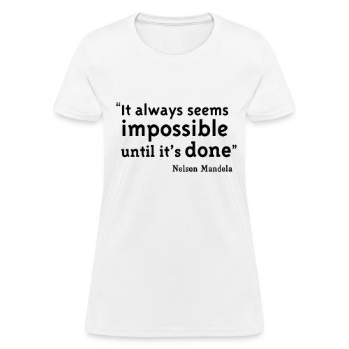 It Always Seems Impossible Until It's Done - Women's T-Shirt