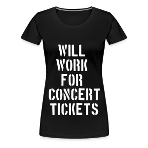 Will work for concert tickets tee - Women's Premium T-Shirt