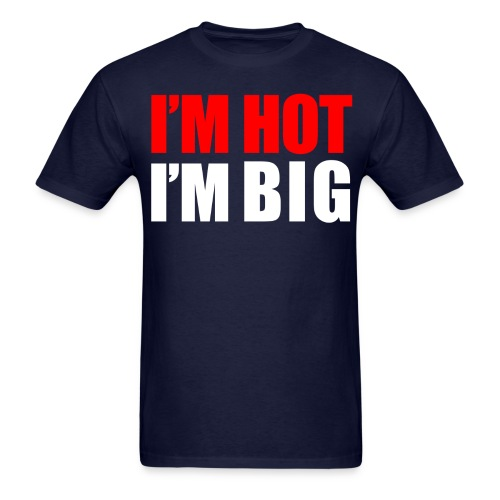 Im Hot Im Big - Men's T-Shirt