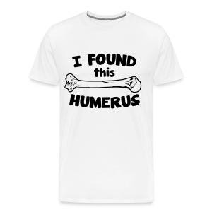 I Found This Humerus - Men's Premium T-Shirt