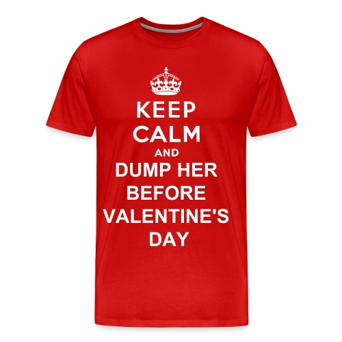 keep calm and dump her before valentine's day - Men's Premium T-Shirt