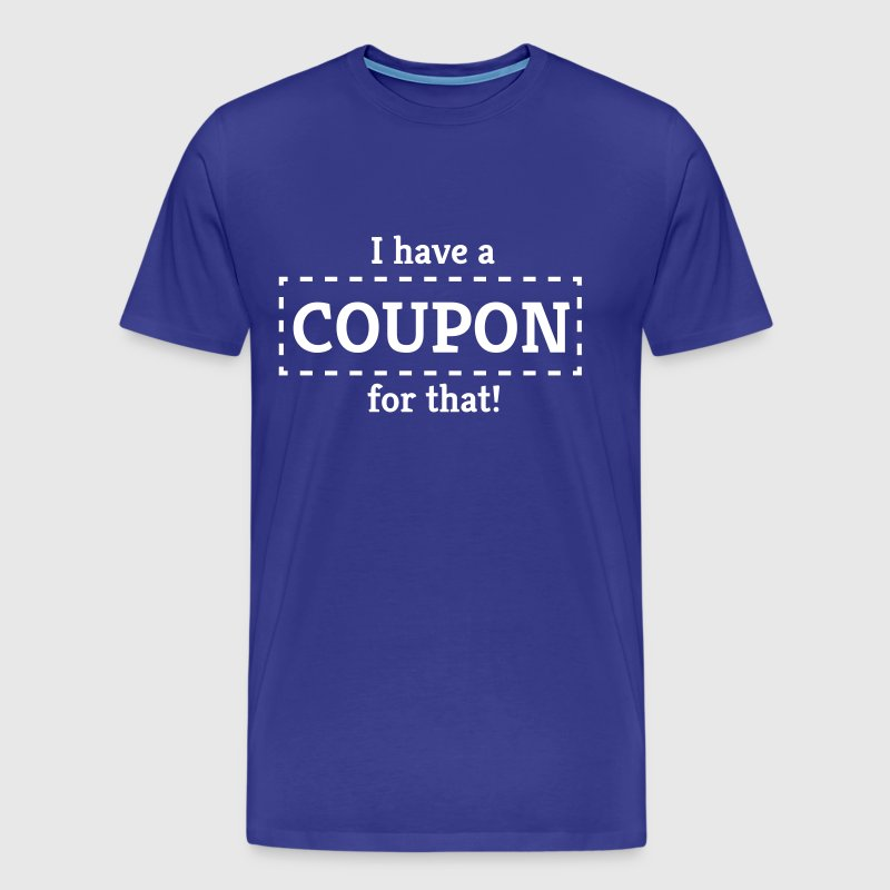 I Have A Coupon For That T Shirt Spreadshirt