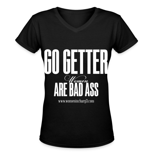 Go Getter Are Bad Ass Women T-shirt - Women's V-Neck T-Shirt