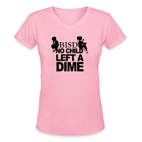 BISD - No Child Left A Dime - SFW Limited Edition - Women's V-Neck T-Shirt
