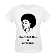 Women's T-Shirts ~ Women's T-Shirt ~ Don't Call This A Comeback...We Were Born With It