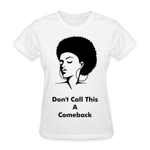 Don't Call This A Comeback...We Were Born With It - Women's T-Shirt