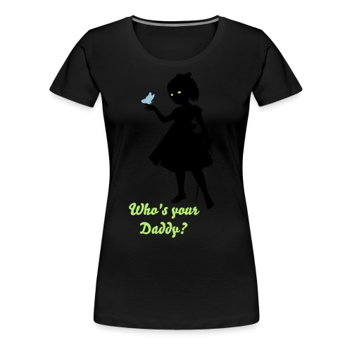 who's your daddy (little sister) bioshock tee - Women's Premium T-Shirt