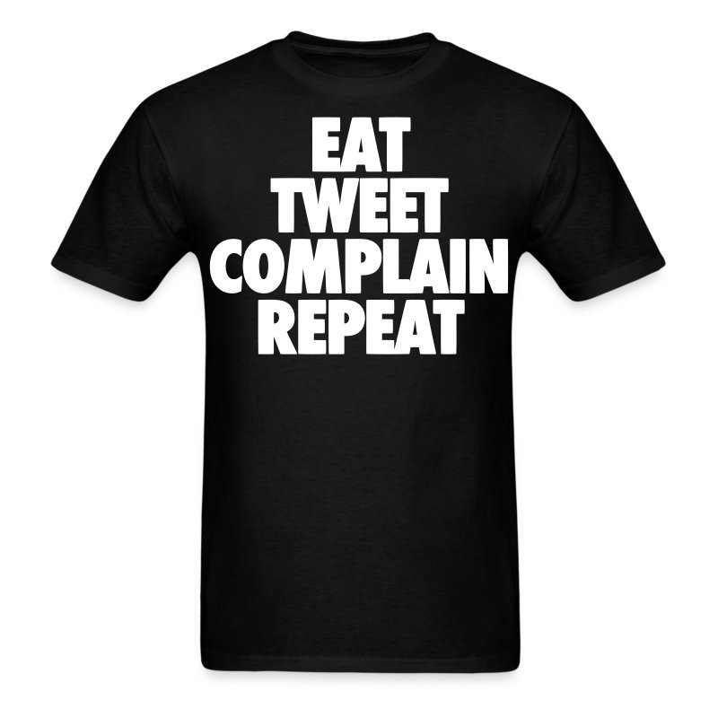 Eat Tweet Complain Repeat Shirt - Men's T-Shirt