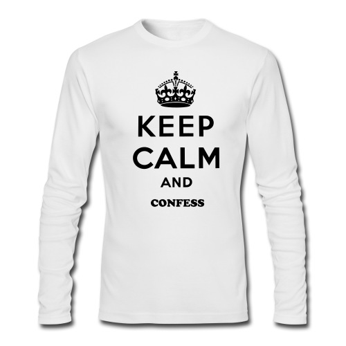 Keep calm and confess Long Sleeve T-Shirt - Men's Long Sleeve T-Shirt by Next Level