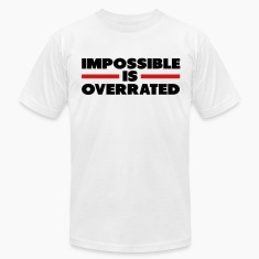Impossible Is Overrated T-Shirts