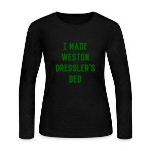 I Made Weston Dressler's Bed (Female) - Women's Long Sleeve Jersey T-Shirt