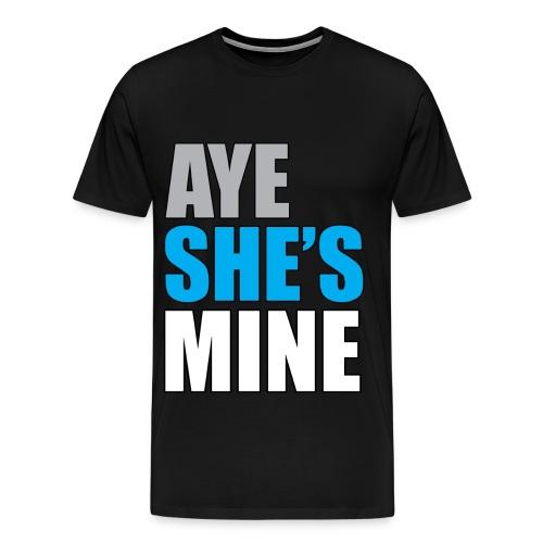 Aye She's Mine Tee - Men's Premium T-Shirt