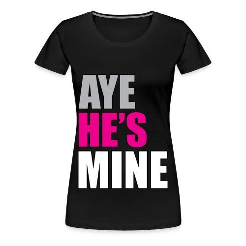 Aye He's Mine Tee - Women's Premium T-Shirt