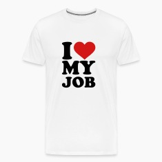 I love my job T-Shirts