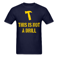 T-Shirts ~ Men's T-Shirt ~ This is not a drill