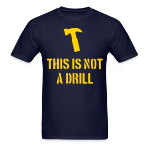 This is not a drill - Men's T-Shirt