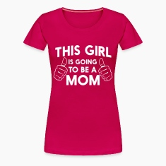 This girl is going to be a mom Women's T-Shirts