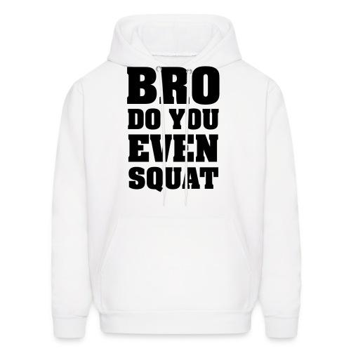 Men's Bro Do you even Sweatshirt - Men's Hoodie