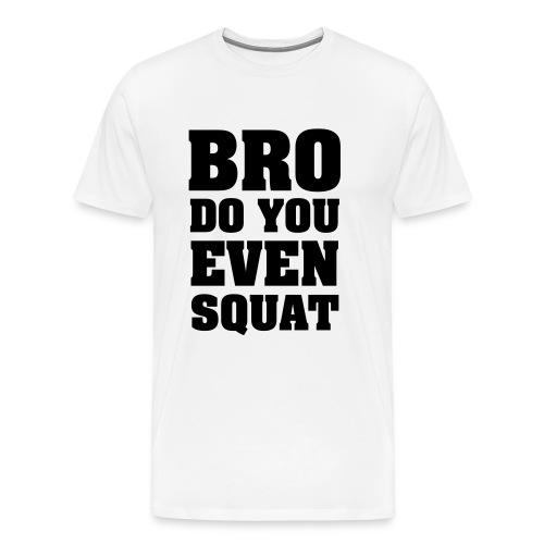 Men's Bro do you even T-Shirt - Men's Premium T-Shirt