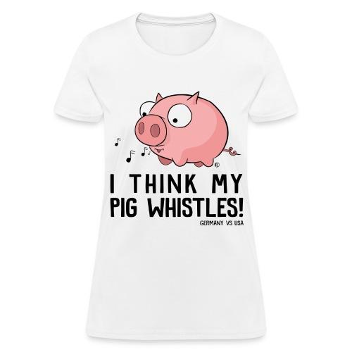 My Pig Whistles  - Women's T-Shirt