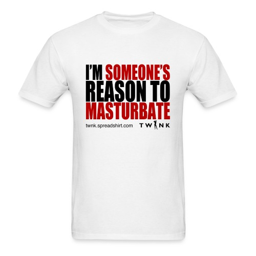 I'm Someone's Reason to Masturbate - Men's T-Shirt