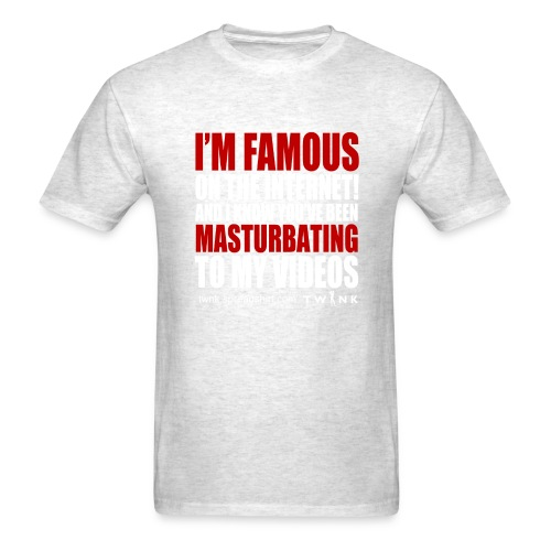 I'm Famous Masturbating - Men's T-Shirt