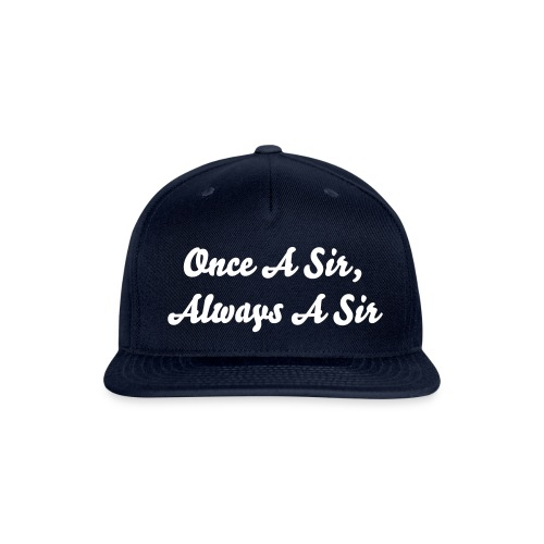 Once a Sir... Snap Back - Snap-back Baseball Cap