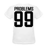 Women's T-Shirts ~ Women's T-Shirt ~ 99 Problems