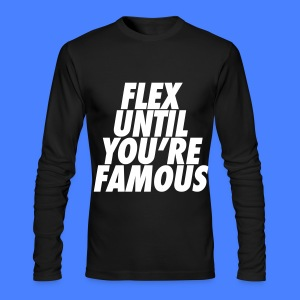 Flex Until You're Famous Long Sleeve Shirts - Men's Long Sleeve T-Shirt by Next Level