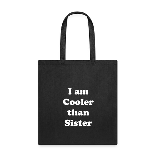 I am cooler than my sister - Tote Bag
